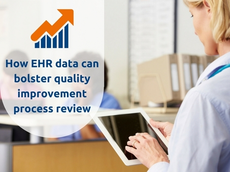 How EHR data can bolster quality improvement process review | EHR and Health IT Consulting | Scoop.it