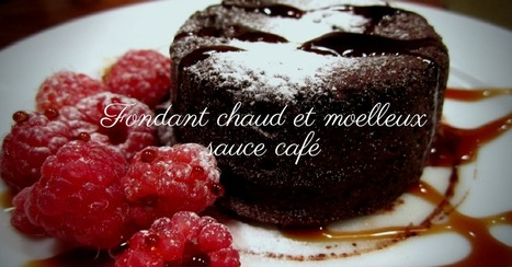 Fondant chaud et moelleux sauce café - Essor | Cuisine et cuisiniers | Scoop.it