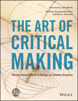Wiley: The Art of Critical Making: Rhode Island School of Design on Creative Practice - Rosanne Somerson, Mara Hermano, John Maeda | Distributed Learning | Scoop.it