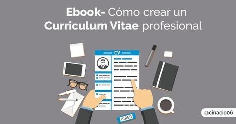 Ebook gratis: Cómo crear un Curriculum Vitae profesional | cinacio06 | Scoop.it