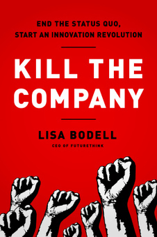 Last night I finished reading Lisa Bodell's book, Kill the Company: End the Status Quo, Start an Innovation Revolution | Harvard Trends | Scoop.it