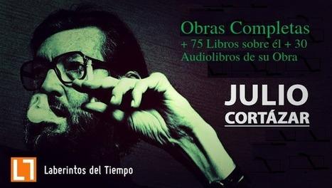 Julio Cortázar (Obras Completas, 75 Libros sobre él y 30 audiolibros de su Obra) | Aprendizajes 2.0 | Scoop.it