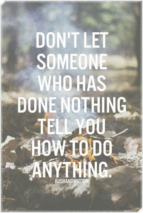Thought For The Day: Don't Let Someone Who Has Done Nothing Tell You… | Peak Performance | Scoop.it