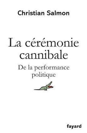 Christian Salmon : La Cérémonie cannibale : De la performance ... - Blog d'AdmiNet (Communiqué de presse) (Blog) | STORYTELLING POLITIQUE | Scoop.it