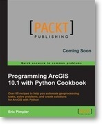 Programming ArcGIS 10.1 with Python Cookbook | Packt Publishing | geoinformação | Scoop.it