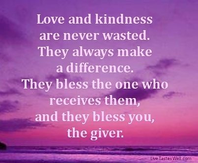 Loving Kindness Quotes Inspiration Love And Kindness Are Never Wastedthey Always.