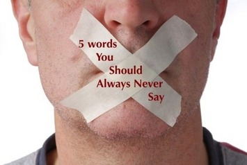 5 Words You Should Always Never Say | Relationships | Scoop.it