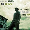 Its easy to stand with crowd, It takes courage to stand alone.