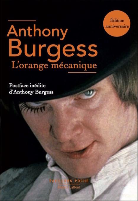 Anthony Burgess et son Orange mécanique de retour pour une édition anniversaire | Art et littérature (etc.) | Scoop.it
