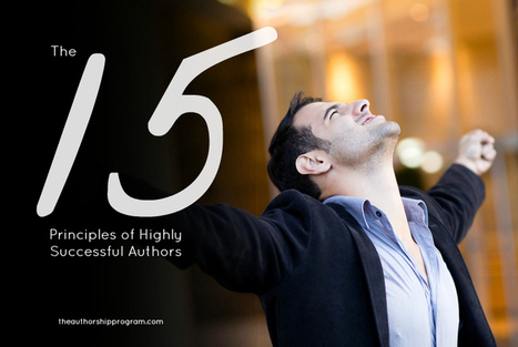 The Authorship Program - Blog: The 15 Principles Of Highly Successful Authors | Writing in the 21st Century | Scoop.it