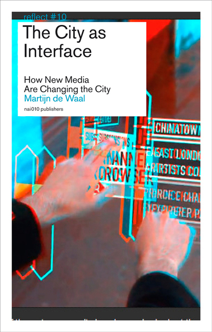 New Book: The City as Interface. How New Media Are Changing the City by Martijn de Waal | Smart Cities Strategies | Scoop.it