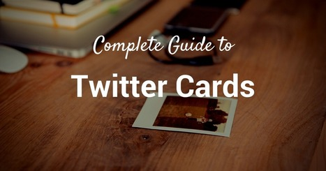 Twitter Cards Complete Guide: How to Choose, Set Up, Measure, And More   E-Capability   Scoop.it