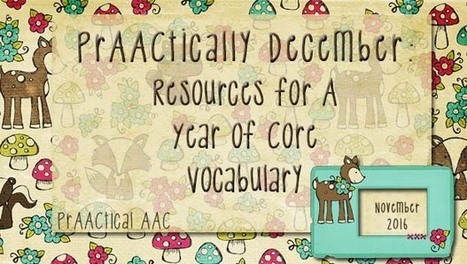 PrAACtically December: Resources for A Year of Core Vocabulary | AAC: Augmentative and Alternative Communication | Scoop.it
