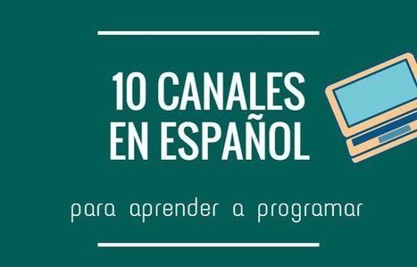 10 Canales de YouTube en español para aprender a programar | Bits on | Scoop.it