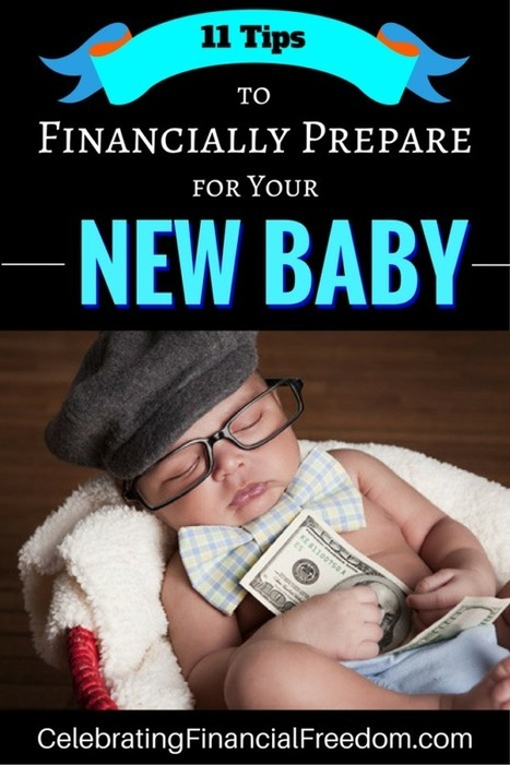 11 Smart Tips to Financially Prepare for Your New Baby - Celebrating Financial Freedom | Celebrating Financial Freedom | Scoop.it