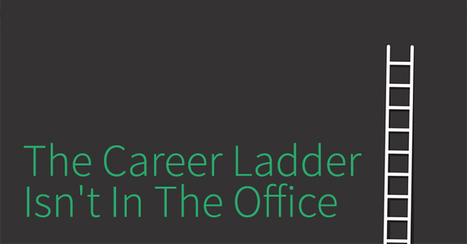 The #Career Ladder Isn't In The Office | Career Advice, Tips, Trends, Resources | Scoop.it