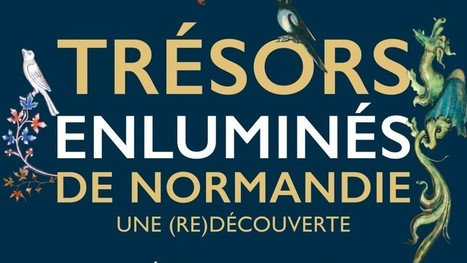 Exposition Trésors enluminés de Normandie, à Rouen (2016-12-09)   L'observateur du patrimoine   Scoop.it