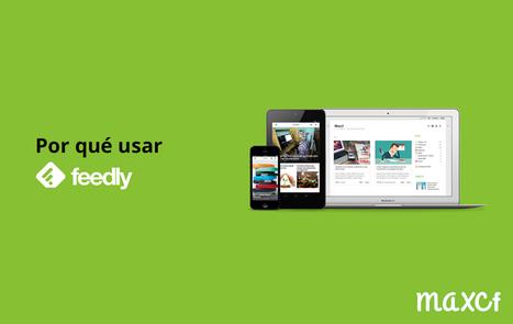 ¿Por qué usar Feedly?│@maxcf | Contar con TIC | Scoop.it