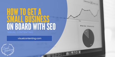 How to Get a Small Business on Board with SEO - Visual Contenting | Visual Marketing & Social Media | Scoop.it