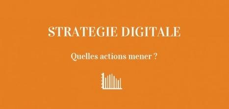 Quelles actions mener dans la mise en place d'une stratégie digitale ? | Le Cube Vert | CommunityManagementActus | Scoop.it