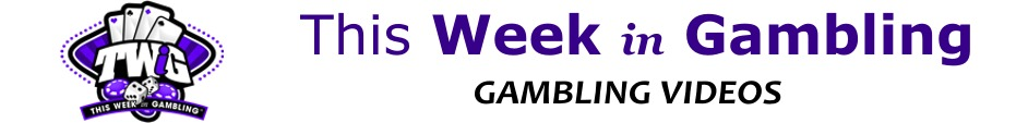 This Week in Gambling - Videos