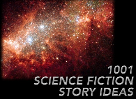 1001 Ideas for Science fiction stories | Teaching Science Fiction | Scoop.it