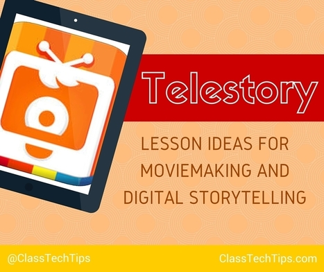 Telestory Lesson Ideas for Moviemaking and Digital Storytelling - Class Tech Tips | Teaching, Learning, and Leadership | Scoop.it