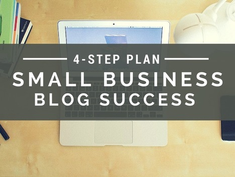 Build a Successful Small Business Blog in Four Steps | TSU Blogging | Scoop.it