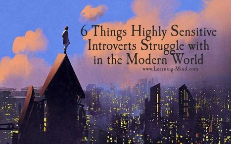 6 Things Highly Sensitive Introverts Struggle with in the Modern World (and How to Overcome Them) | Executive Coaching Growth | Scoop.it