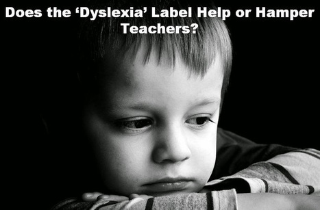 LD Action: Creating Possibilities: Does the 'Dyslexia' Label Help or Hamper Teachers? | Reading Difficulties and Dyslexia | Scoop.it