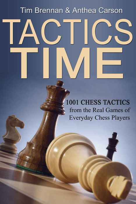 Tactics Time! – 1001 Chess Tactics from the Games of Everyday Chess Players – Tim Brennan, Anthea Carson | Chess on the net | Scoop.it