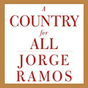 """With Re-Issue of 'A Country for All', Jorge Ramos Still Speaks for the """"Invisibles"""" 