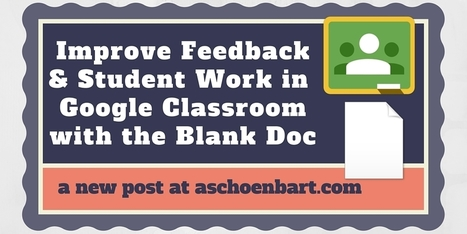 The Schoenblog: Improve Feedback & Student Work in Google Classroom with the Blank Doc | BHS - Articles of Interest | Scoop.it