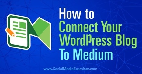 How to Connect Your WordPress Blog to Medium   Content Marketing and Curation for Small Business   Scoop.it