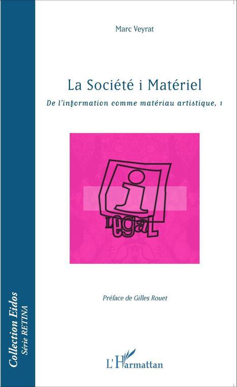 LA SOCIÉTÉ I MATÉRIEL - De l'information comme matériau artistique (1) - de Marc VEYRAT (2016) | Arts Numériques - anthologie de textes | Scoop.it