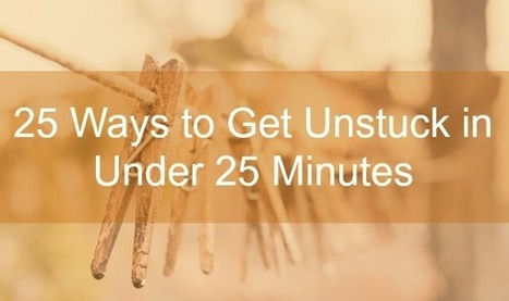 25 Ways to Get Unstuck in Under 25 Minutes | Amplify Happiness Now | Revitalize Your Mind & Life | Scoop.it