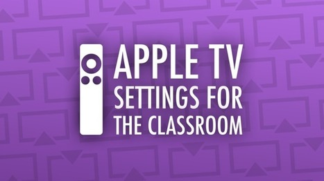 Apple TV Settings for the Classroom - Learning in Hand | ipadinschool | Scoop.it