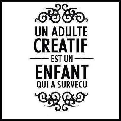 Un adulte créatif est un enfant qui a survécu. | 8.0 | Scoop.it