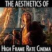 The Aesthetics of High Frame Rate Cinema - Creative COW | Visualize | Scoop.it