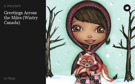 Storybird - Greetings Across the Miles (Wintry Canada) | Internet 2013 | Scoop.it
