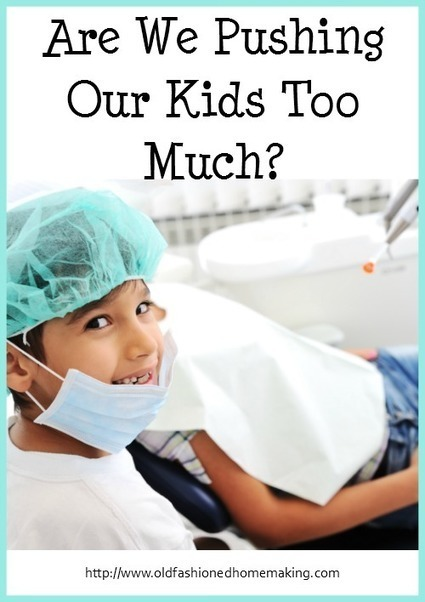 Are We Pushing Our Kids Too Much? | Old Fashioned Homemaking | Homemaking | Scoop.it