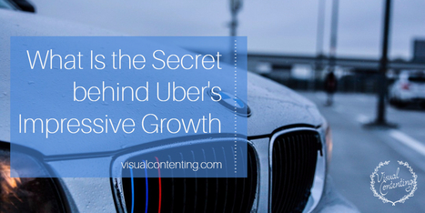 What Is the Secret behind Uber's Impressive Growth? - Visual Contenting | Visual Marketing & Social Media | Scoop.it