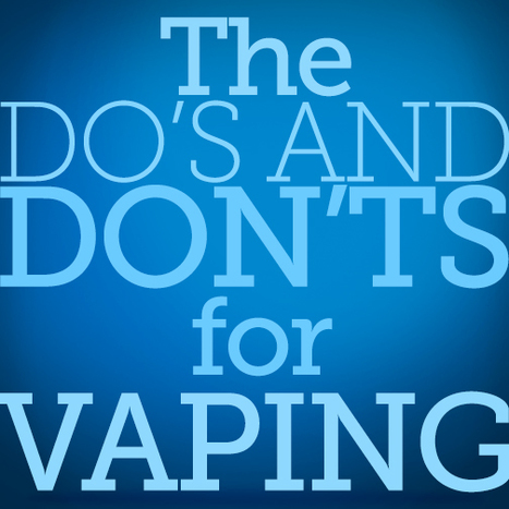 Do's and Don'ts for New Vapers | E-Cigarettes | Halo Cigs | Scoop.it