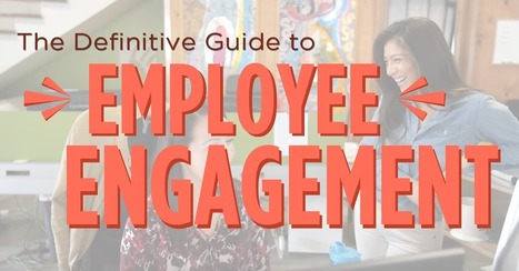 The Definitive Guide to Employee Engagement | Global Employee Engagement | Scoop.it