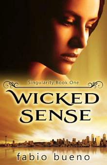 Kindle And Me...: Cover Reveal : Wicked Sense (Singularity, #1) by Fabio Bueno | Technology and Risks | Scoop.it