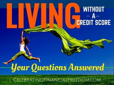 Living Without a Credit Score- Your Questions Answered | Celebrating Financial Freedom | Scoop.it