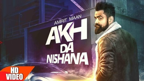 AKH DA NISHANA Lyrics – Amrit Maan | Punjabi Song - Latest Hindi Lyrics | Lyrics | Scoop.it