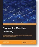 Master machine learning techniques using Clojure with Packt's new book and eBook | Books from Packt Publishing | Scoop.it