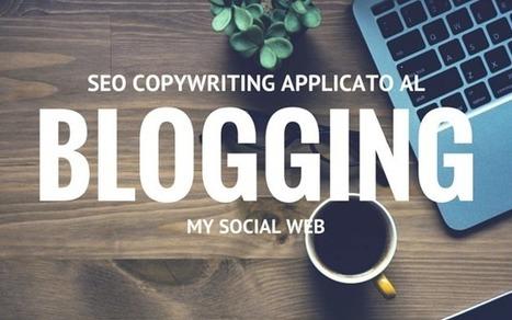 Tecniche di scrittura SEO applicate al blogging | Copywriter Freelance | Scoop.it