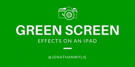 How to Use Green Screen Effects on iPads | Teaching with Tablets | Scoop.it
